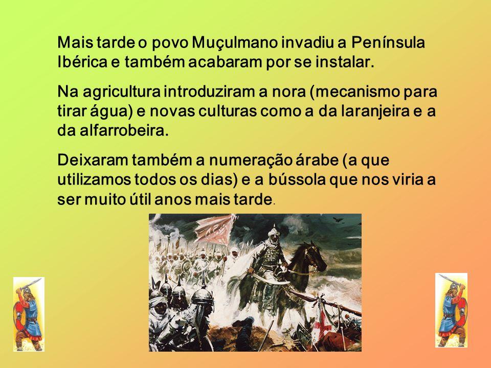 Mais tarde o povo Muçulmano invadiu a Península Ibérica e também acabaram por se instalar. Na agricultura introduziram a nora (mecanismo para tirar ág