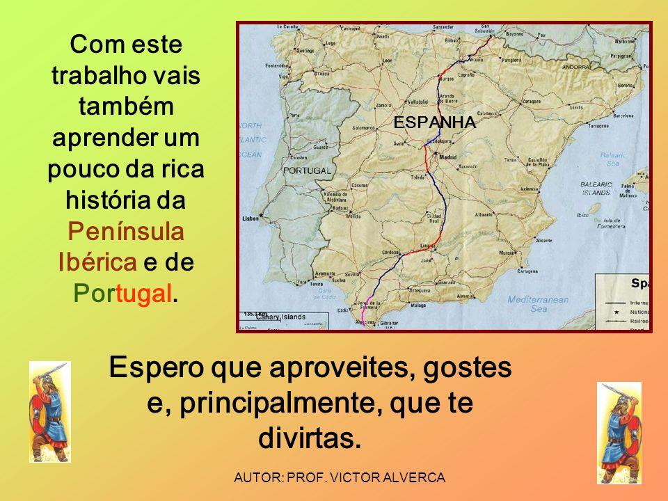 Com este trabalho vais também aprender um pouco da rica história da Península Ibérica e de Portugal. Espero que aproveites, gostes e, principalmente,
