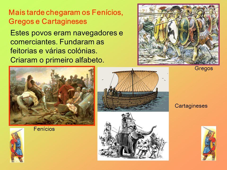 Mais tarde chegaram os Fenícios, Gregos e Cartagineses Gregos Cartagineses Estes povos eram navegadores e comerciantes. Fundaram as feitorias e várias