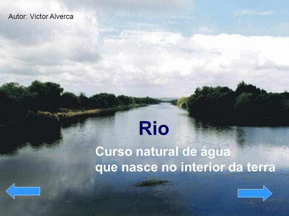 Rio Curso natural de água que nasce no interior da terra Autor: Victor Alverca