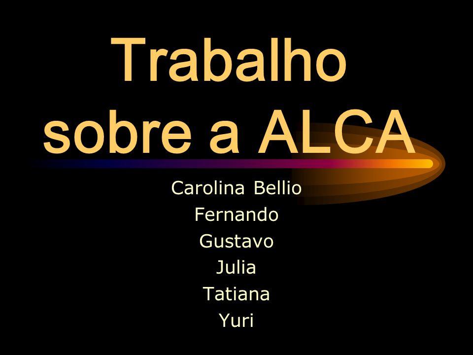 Trabalho sobre a ALCA Carolina Bellio Fernando Gustavo Julia Tatiana Yuri