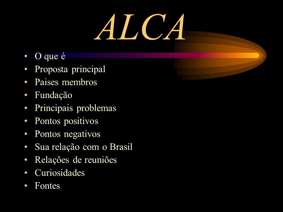 ALCA O que é Proposta principal Paises membros Fundação Principais problemas Pontos positivos Pontos negativos Sua relação com o Brasil Relações de re