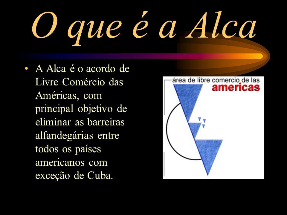 O que é a Alca A Alca é o acordo de Livre Comércio das Américas, com principal objetivo de eliminar as barreiras alfandegárias entre todos os países a