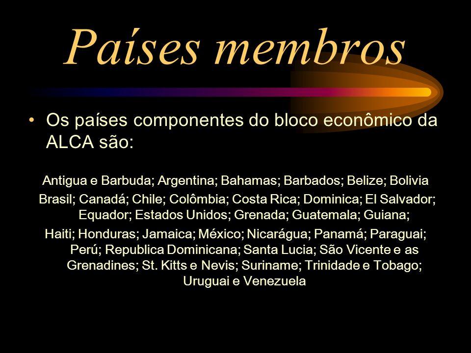 Países membros Os países componentes do bloco econômico da ALCA são: Antigua e Barbuda; Argentina; Bahamas; Barbados; Belize; Bolivia Brasil; Canadá;