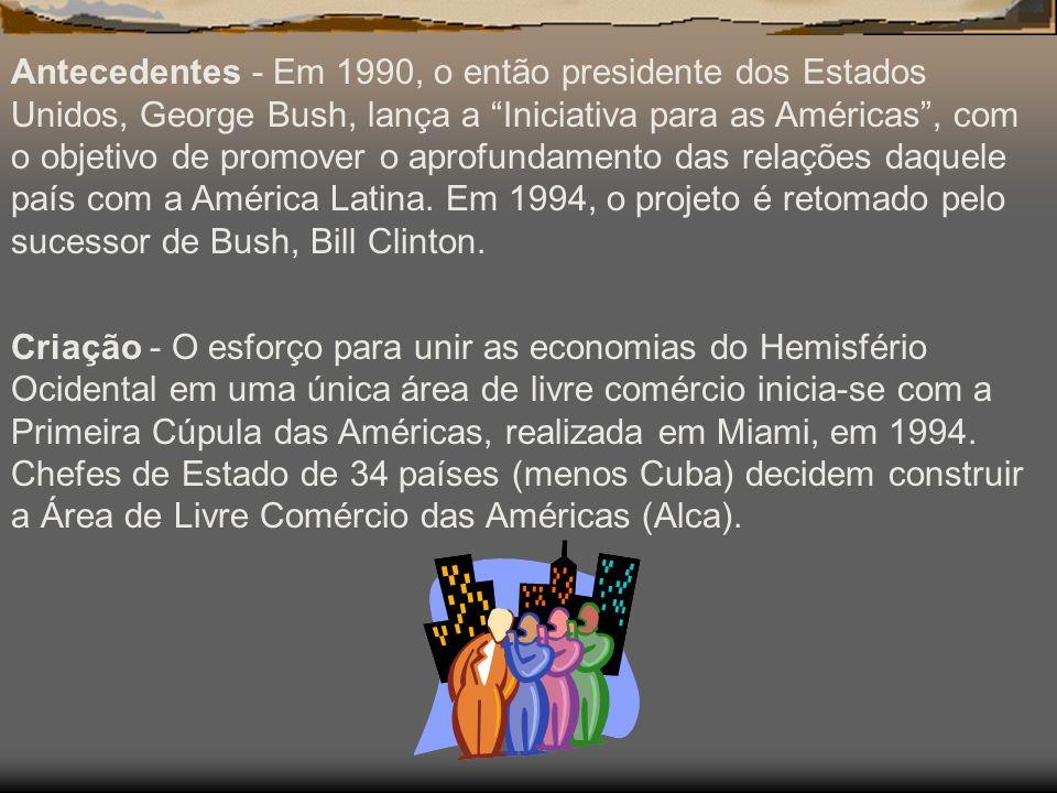 Antecedentes - Em 1990, o então presidente dos Estados Unidos, George Bush, lança a Iniciativa para as Américas, com o objetivo de promover o aprofundamento das relações daquele país com a América Latina.