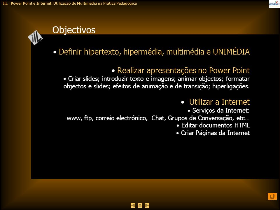 IIL | Power Point e Internet: Utilização do Multimédia na Prática Pedagógica Objectivos Definir hipertexto, hipermédia, multimédia e UNIMÉDIA Realizar