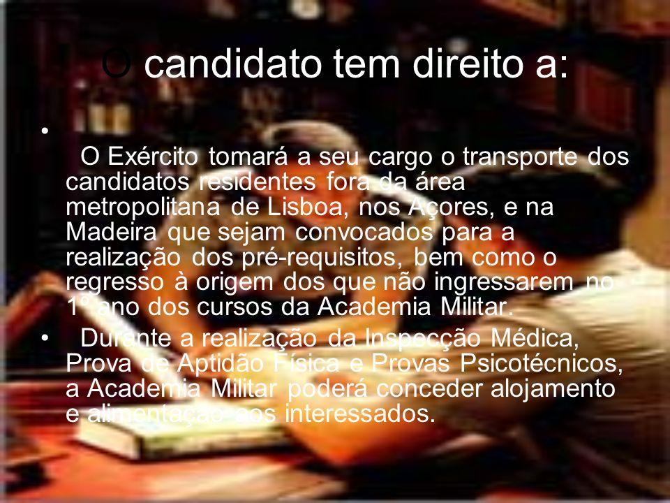 O candidato tem direito a: O Exército tomará a seu cargo o transporte dos candidatos residentes fora da área metropolitana de Lisboa, nos Açores, e na