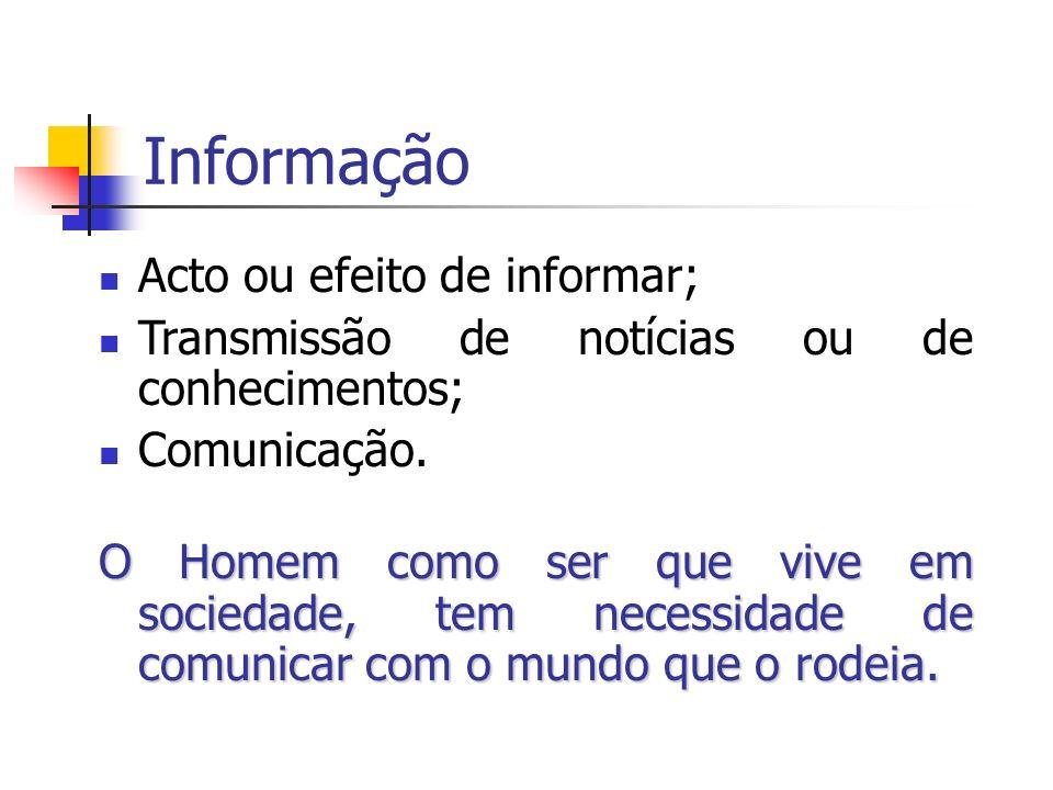 Informação Acto ou efeito de informar; Transmissão de notícias ou de conhecimentos; Comunicação.
