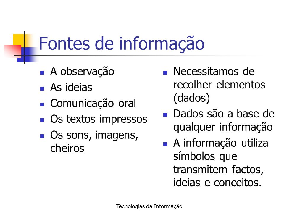 Tecnologias da Informação Tipos de dados Para obter informação é necessário: DADOSPROCESSAMENTOINFORMAÇÃO Processando os dados temos a informação Guardar a informação de maneira e estar disponível – (suportes de armazenamento)