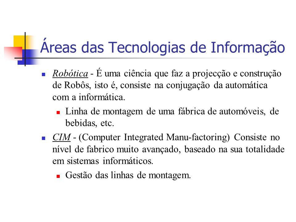 Áreas das Tecnologias de Informação Robótica - É uma ciência que faz a projecção e construção de Robôs, isto é, consiste na conjugação da automática com a informática.