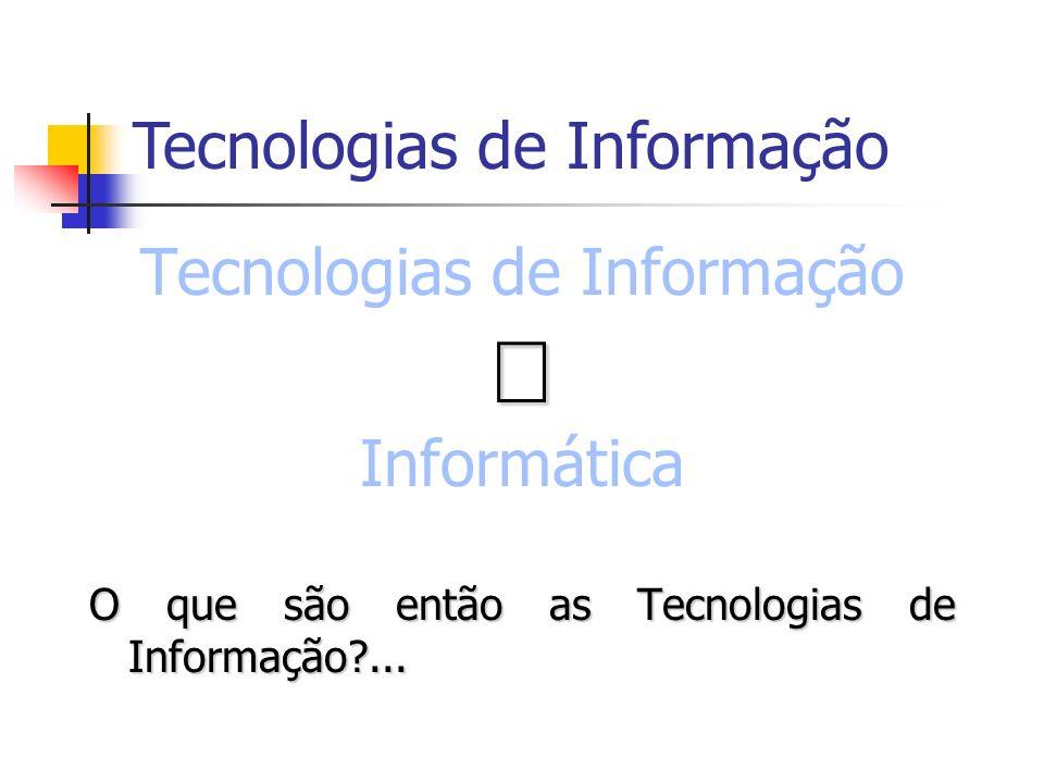Tecnologias de Informação INFORMAÇÃO ControloTratamento Recolha Comunicação