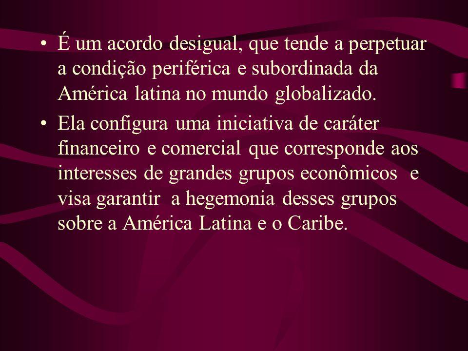 É um acordo desigual, que tende a perpetuar a condição periférica e subordinada da América latina no mundo globalizado. Ela configura uma iniciativa d