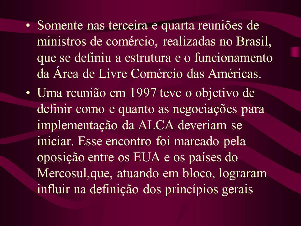 Somente nas terceira e quarta reuniões de ministros de comércio, realizadas no Brasil, que se definiu a estrutura e o funcionamento da Área de Livre C