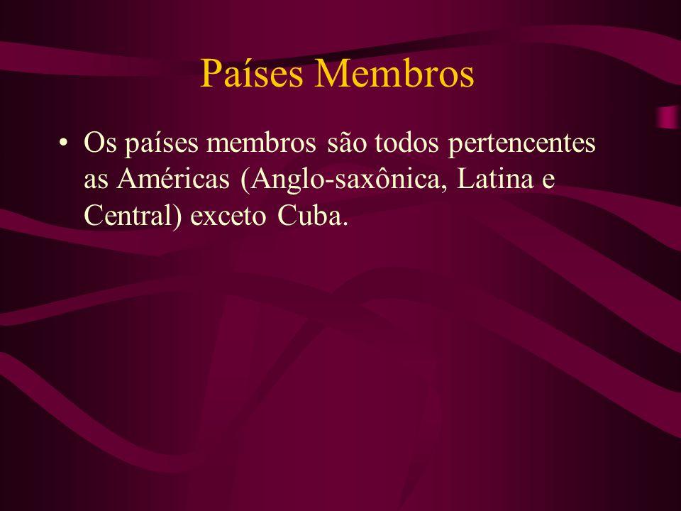 Países Membros Os países membros são todos pertencentes as Américas (Anglo-saxônica, Latina e Central) exceto Cuba.