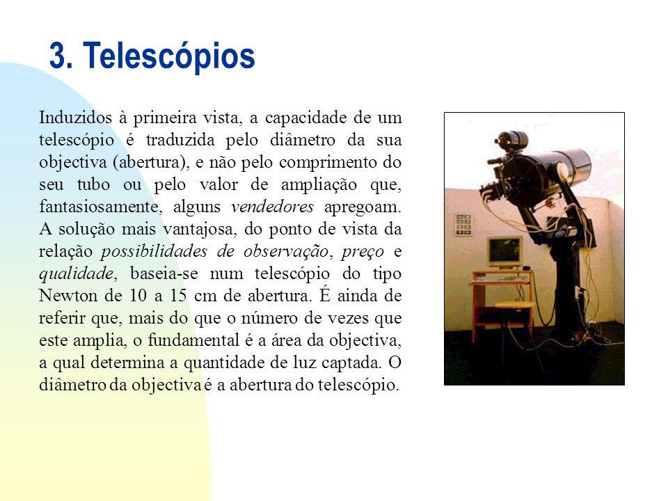 3. Telescópios Induzidos à primeira vista, a capacidade de um telescópio é traduzida pelo diâmetro da sua objectiva (abertura), e não pelo comprimento
