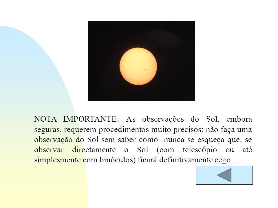 NOTA IMPORTANTE: As observações do Sol, embora seguras, requerem procedimentos muito precisos; não faça uma observação do Sol sem saber como nunca se