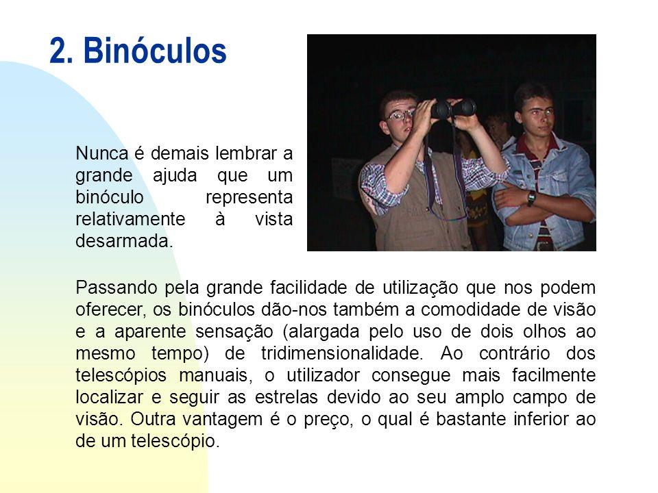 2. Binóculos Nunca é demais lembrar a grande ajuda que um binóculo representa relativamente à vista desarmada. Passando pela grande facilidade de util