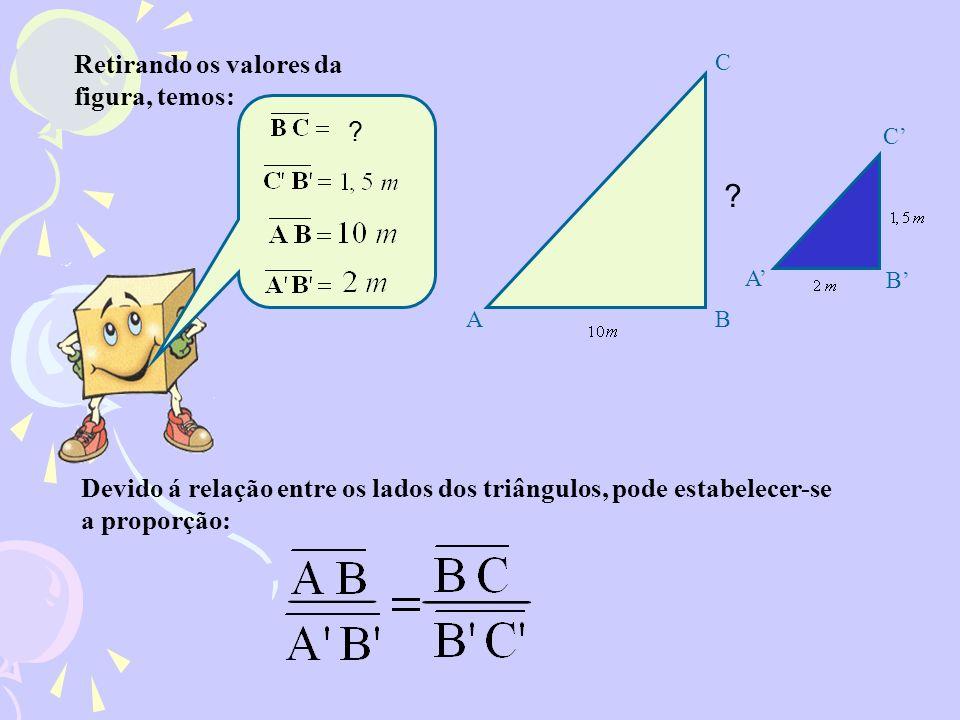 Retirando os valores da figura, temos: Devido á relação entre os lados dos triângulos, pode estabelecer-se a proporção: ? A C B A B C ?
