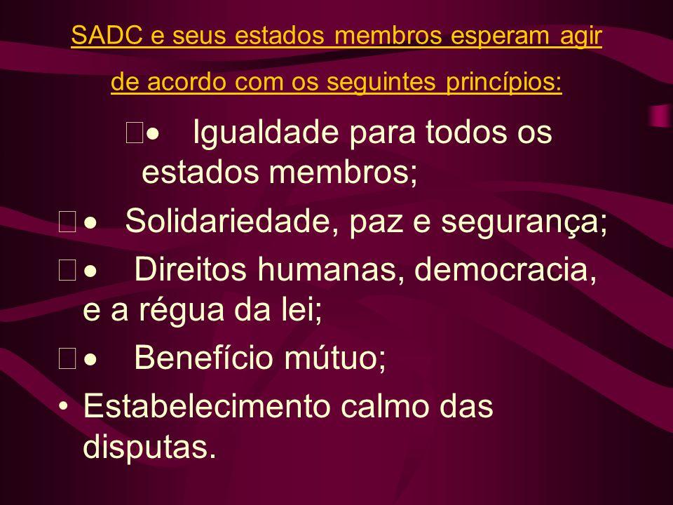 SADC e seus estados membros esperam agir de acordo com os seguintes princípios: Igualdade para todos os estados membros; Solidariedade, paz e seguranç
