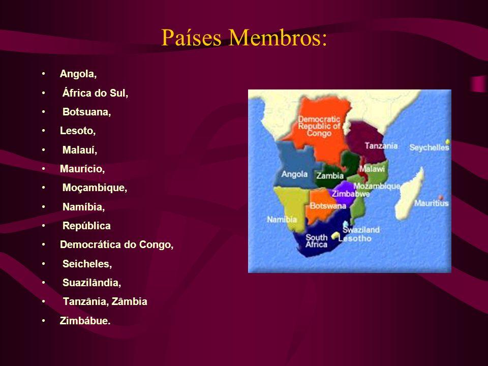 Países Membros: Angola, África do Sul, Botsuana, Lesoto, Malauí, Maurício, Moçambique, Namíbia, República Democrática do Congo, Seicheles, Suazilândia