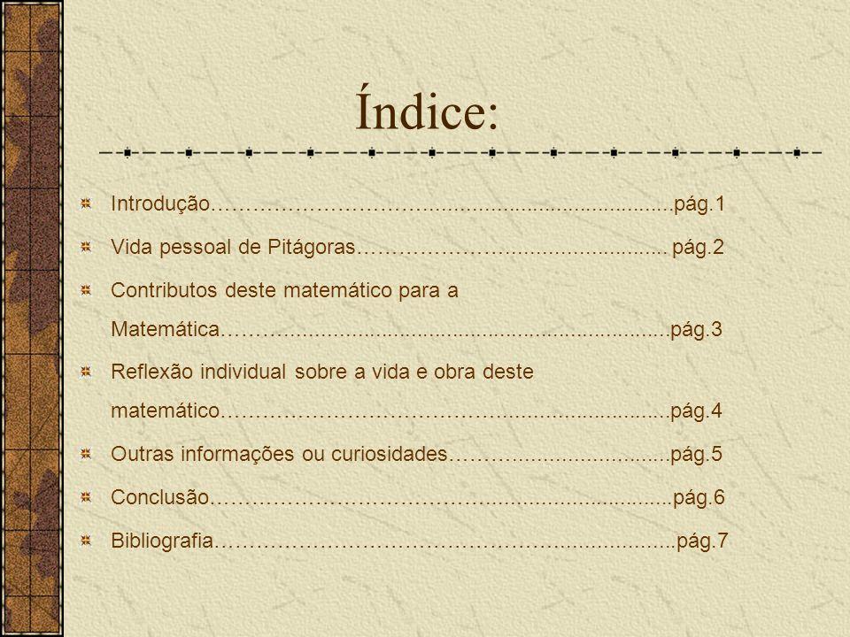 Índice: Introdução…………………………..........................................pág.1 Vida pessoal de Pitágoras…………………........................... pág.2 Contribu