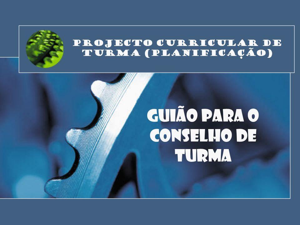 O Projecto Curricular de Turma deve ser elaborado tendo em conta: O Projecto Educativo de Escola, o Plano Anual de Actividades e o Projecto Curricular de Escola, reforçando os seus objectivos e orientações.