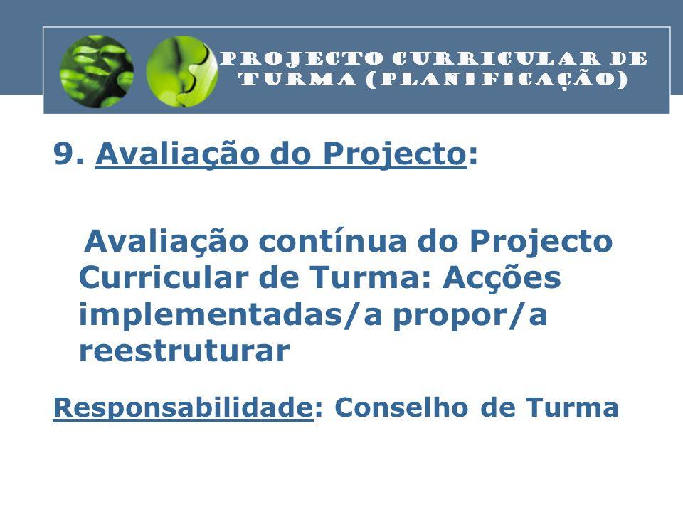 9. Avaliação do Projecto: Avaliação contínua do Projecto Curricular de Turma: Acções implementadas/a propor/a reestruturar Responsabilidade: Conselho