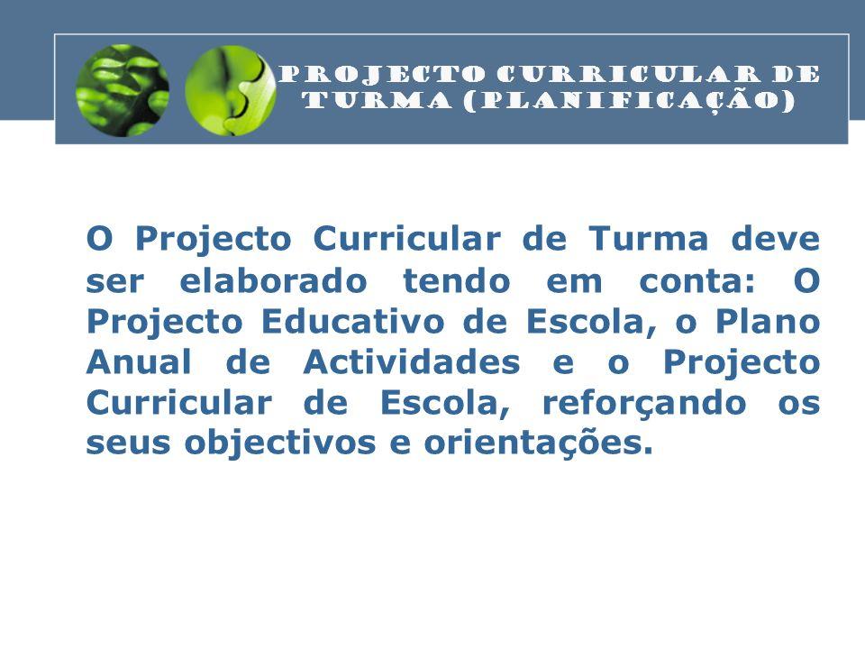 O Projecto Curricular de Turma deve ser elaborado tendo em conta: O Projecto Educativo de Escola, o Plano Anual de Actividades e o Projecto Curricular