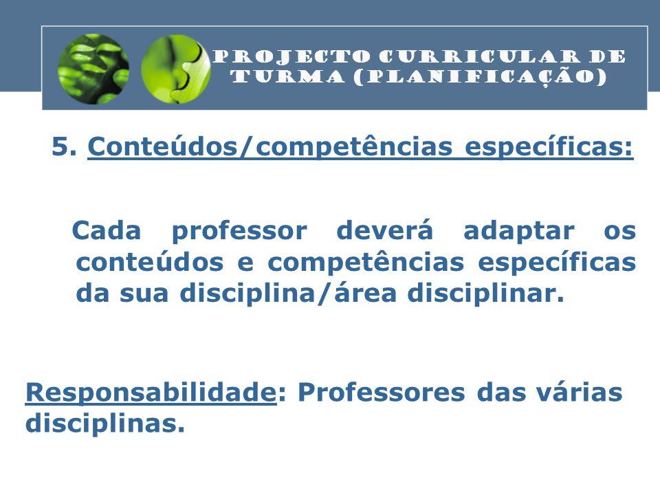 5. Conteúdos/competências específicas: Cada professor deverá adaptar os conteúdos e competências específicas da sua disciplina/área disciplinar. PROJE