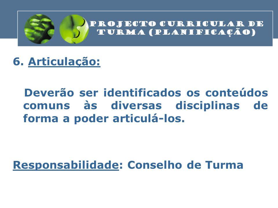 6. Articulação: Deverão ser identificados os conteúdos comuns às diversas disciplinas de forma a poder articulá-los. Responsabilidade: Conselho de Tur