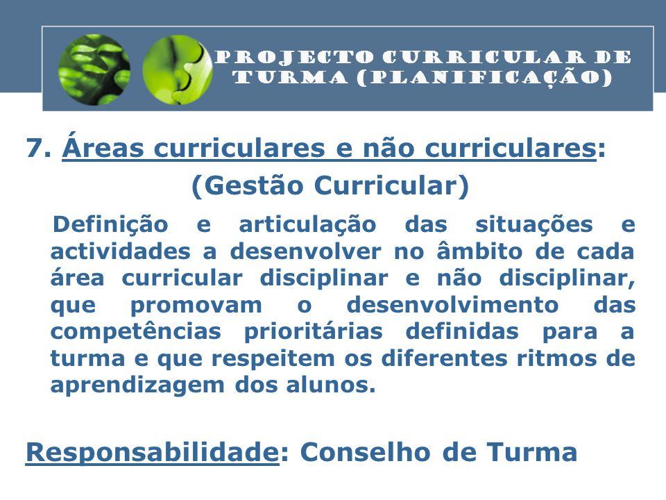 7. Áreas curriculares e não curriculares: (Gestão Curricular) Definição e articulação das situações e actividades a desenvolver no âmbito de cada área