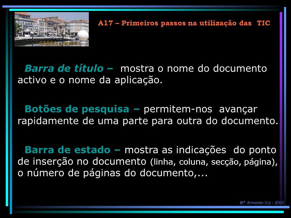A17 – Primeiros passos na utilização das TIC Botões de visualização – permitem alterar o modo como o documento é apresentado no ecrã. Modo de visualiz
