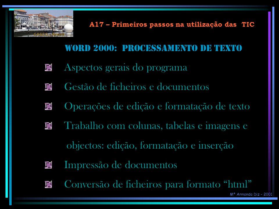 A17 – Primeiros passos na utilização das TIC Processador de texto bastante utlizado, permite a criação, edição e formatação de diversos tipos de texto