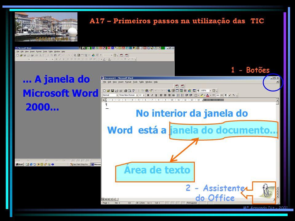 A17 – Primeiros passos na utilização das TIC Como abrir o Word?...... Com um clique no no botão da BARRA de ATALHOS...... Com um clique no botão inici
