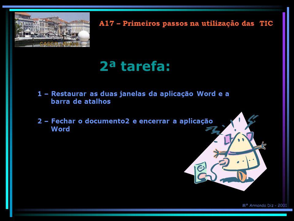 A17 – Primeiros passos na utilização das TIC 1ª tarefa: 1 – Minimizar as duas janelas da aplicação WORD 2 – Minimizar a barra de atalhos Mª Armanda Di
