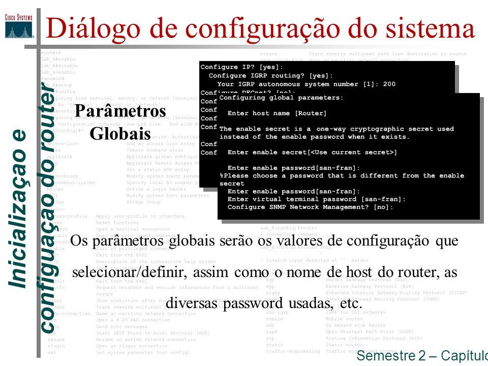 Inicializaçao e configuaçao do router Semestre 2 – Capítulo 5 Parâmetros Globais Os parâmetros globais serão os valores de configuração que selecionar