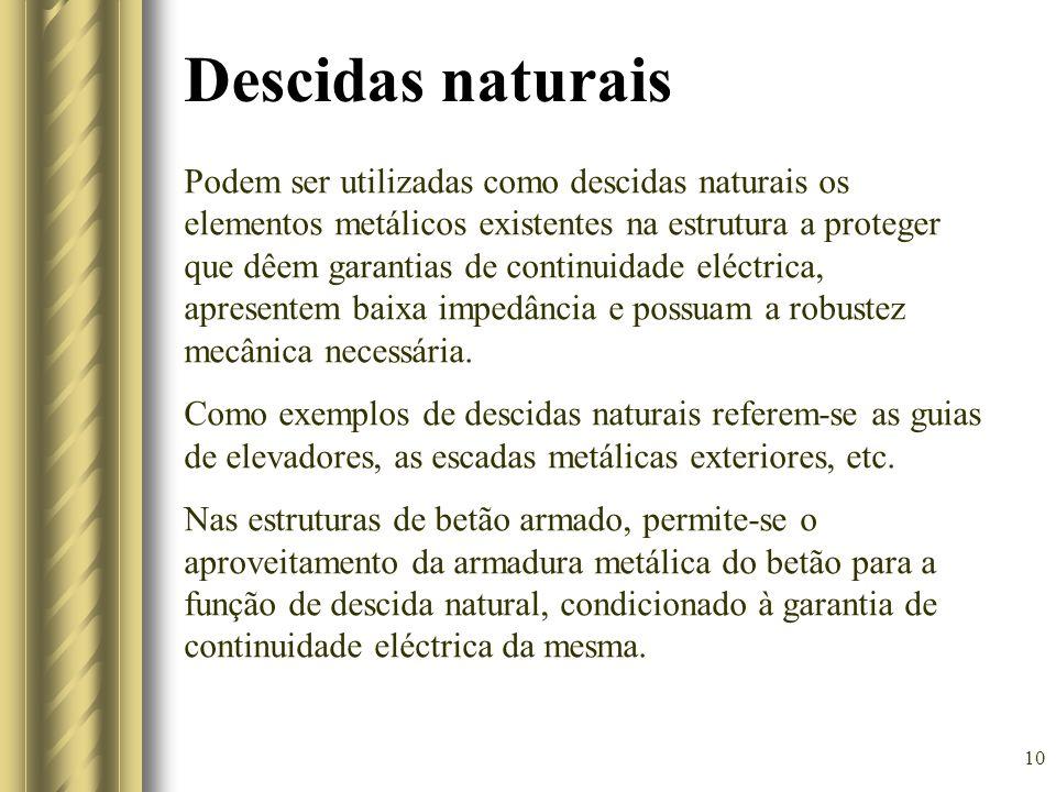 10 Descidas naturais Podem ser utilizadas como descidas naturais os elementos metálicos existentes na estrutura a proteger que dêem garantias de conti