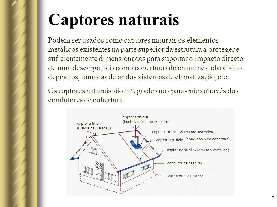 7 Captores naturais Podem ser usados como captores naturais os elementos metálicos existentes na parte superior da estrutura a proteger e suficienteme