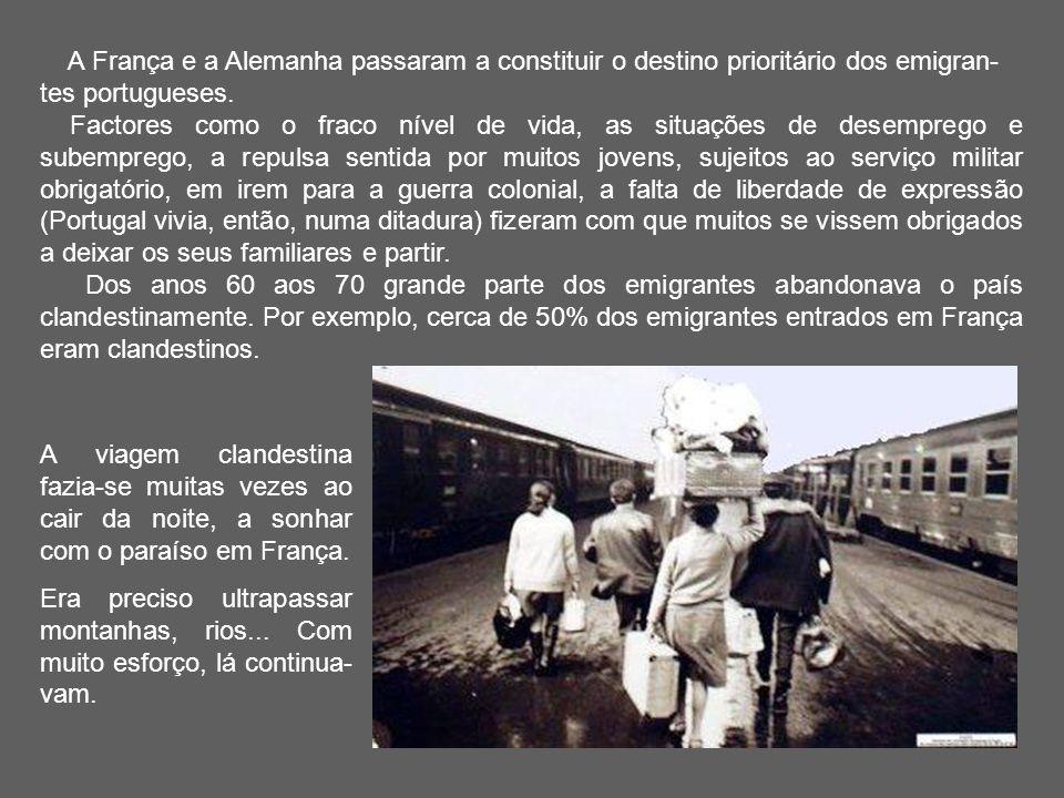 A França e a Alemanha passaram a constituir o destino prioritário dos emigran- tes portugueses. Factores como o fraco nível de vida, as situações de d