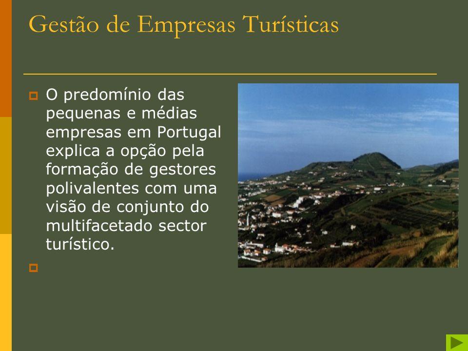 Gestão de Empresas Turísticas O curso de Gestão de Empresas Turísticas forma quadros médios e superiores para empresas de actividade turística, sector