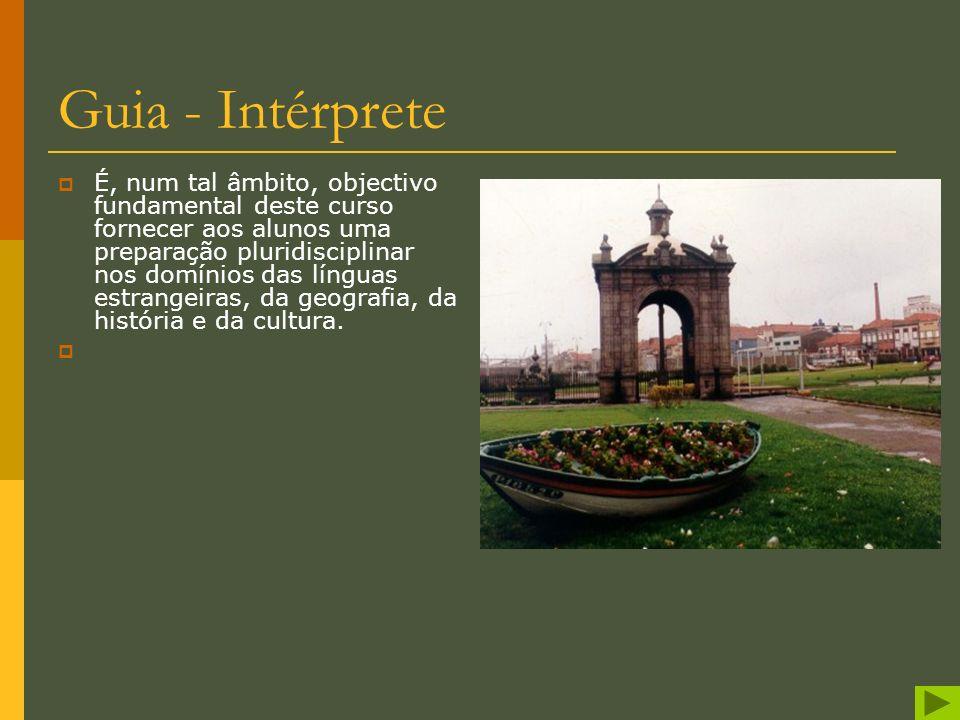 Guia - Intérprete O curso de Bacharelato de Guia Intérprete proporciona formação superior num sector de actividade fundamental para o desenvolvimento