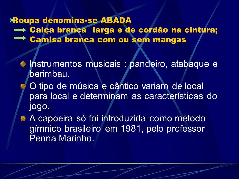 Capoeira Regional Movimento Fundamental Ex.: Ginga Movimentos Básicos Ex.: Negativa, Cocarinha, Aú, etc. Movimentos de Ataque Traumáticos Ex.: Armada,