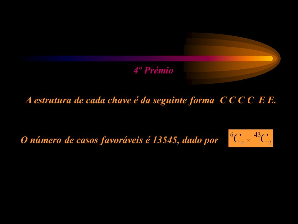 4º Prémio A estrutura de cada chave é da seguinte forma C C C C E E. O número de casos favoráveis é 13545, dado por