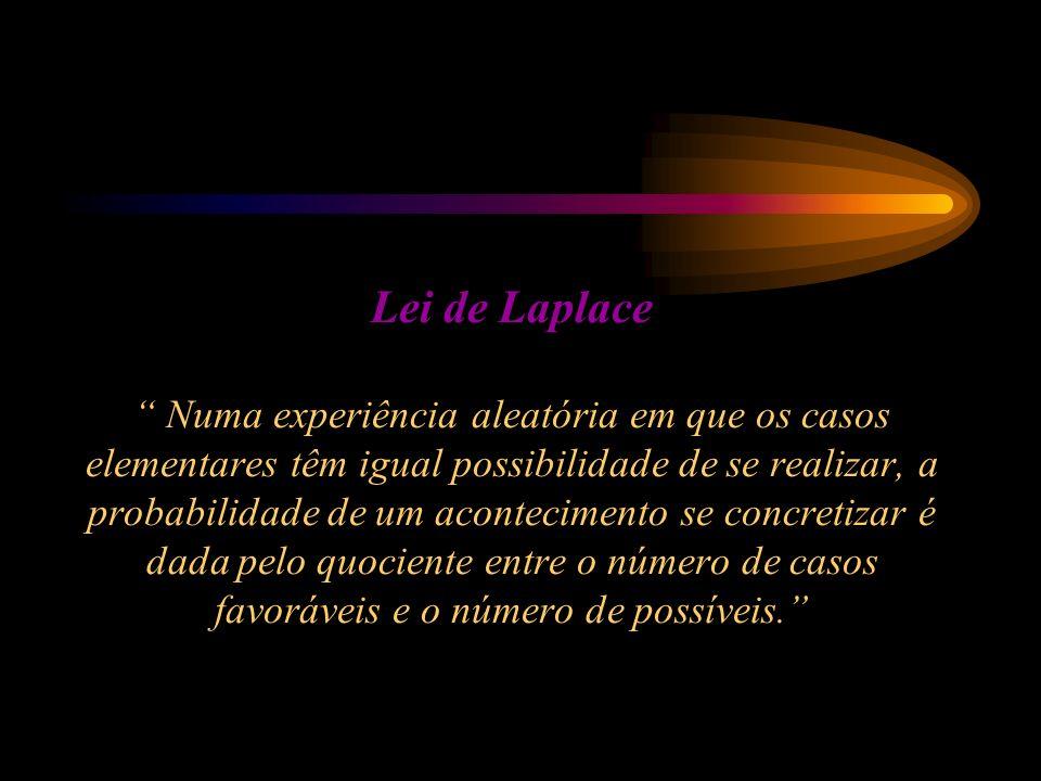 Lei de Laplace Numa experiência aleatória em que os casos elementares têm igual possibilidade de se realizar, a probabilidade de um acontecimento se concretizar é dada pelo quociente entre o número de casos favoráveis e o número de possíveis.
