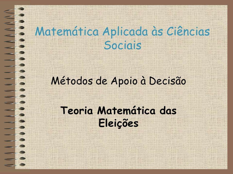 Matemática Aplicada às Ciências Sociais Métodos de Apoio à Decisão Teoria Matemática das Eleições
