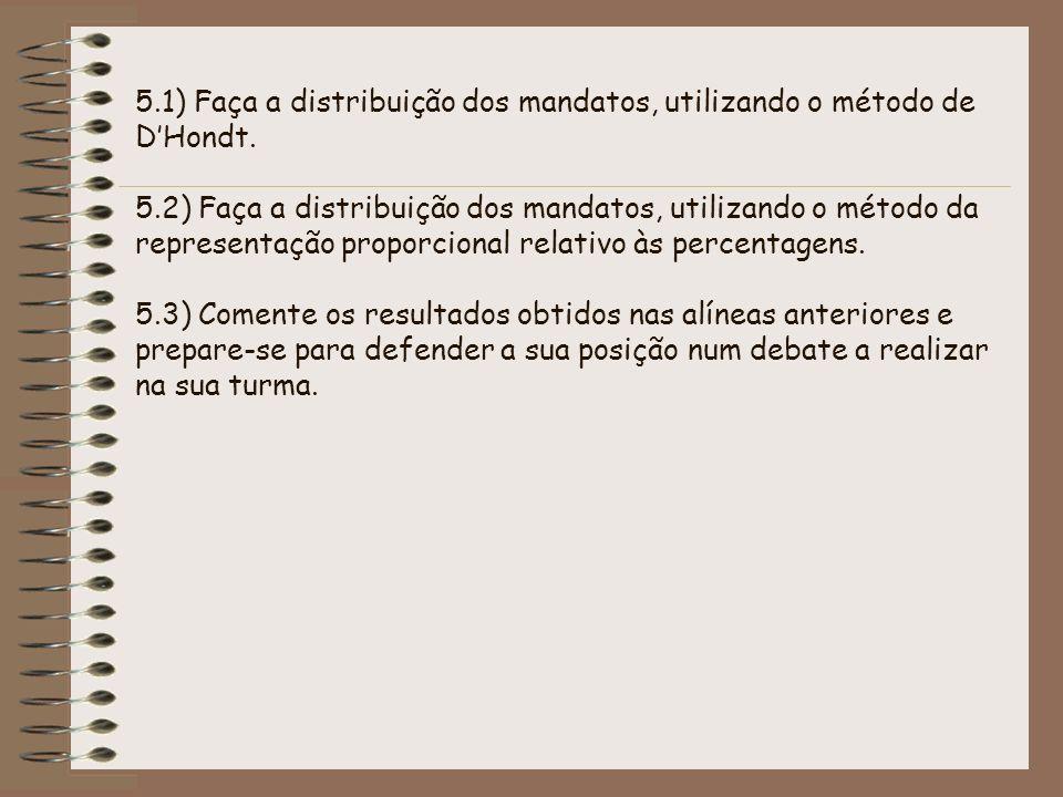 5.1) Faça a distribuição dos mandatos, utilizando o método de DHondt. 5.2) Faça a distribuição dos mandatos, utilizando o método da representação prop