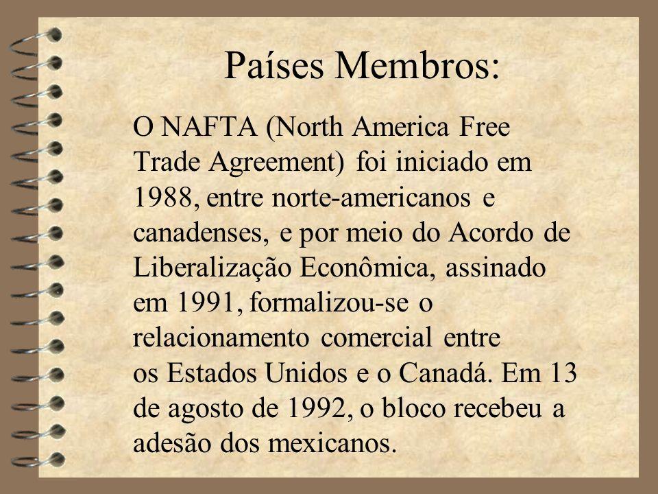 Países Membros: O NAFTA (North America Free Trade Agreement) foi iniciado em 1988, entre norte-americanos e canadenses, e por meio do Acordo de Liberalização Econômica, assinado em 1991, formalizou-se o relacionamento comercial entre os Estados Unidos e o Canadá.