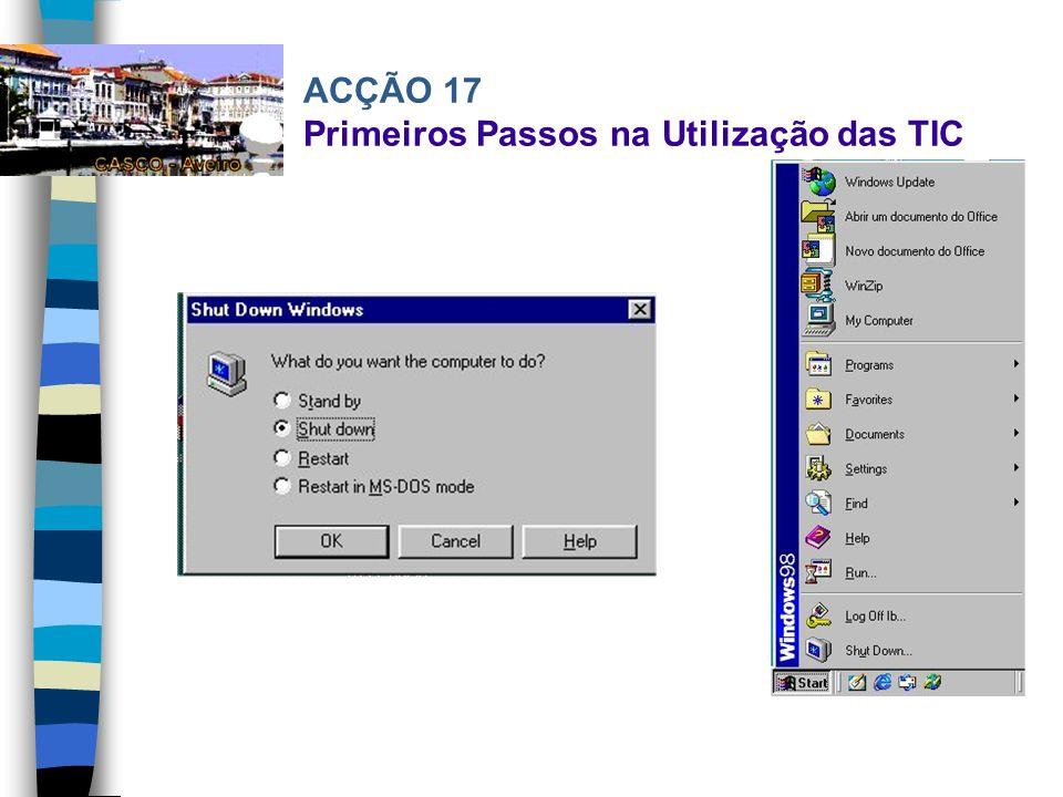 ACÇÃO 17 Primeiros Passos na Utilização das TIC Botão Iniciar Como o próprio nome indica é um botão que serve para iniciar qualquer aplicação no Windo
