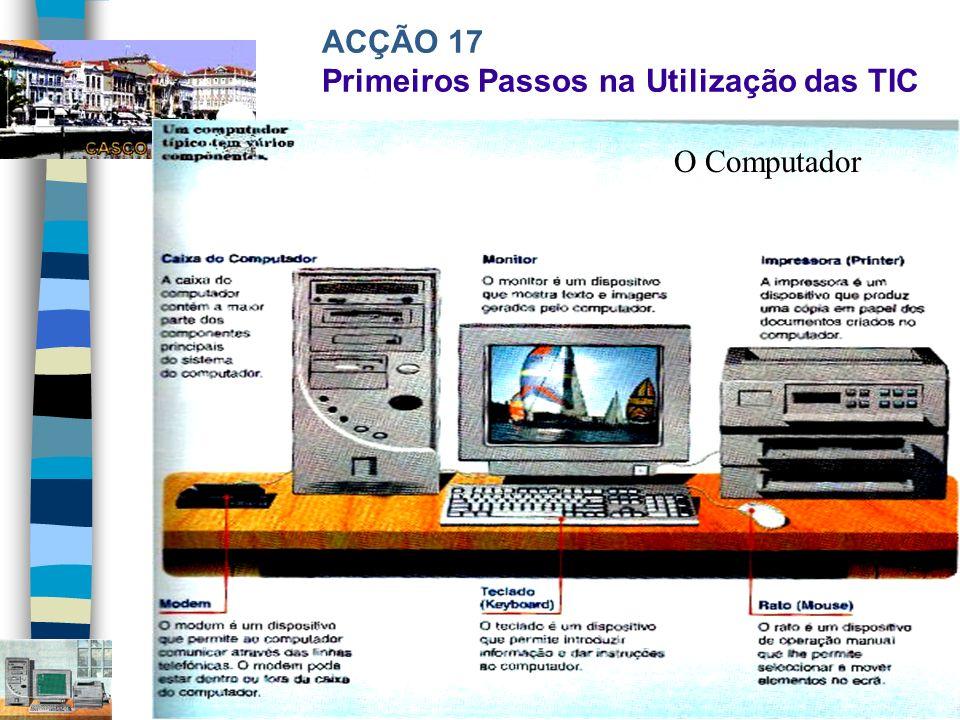 ACÇÃO 17 Primeiros Passos na Utilização das TIC O Computador