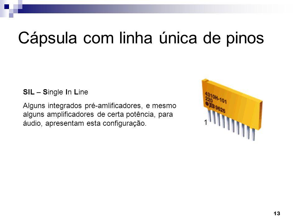 13 Cápsula com linha única de pinos SIL – Single In Line Alguns integrados pré-amlificadores, e mesmo alguns amplificadores de certa potência, para áu